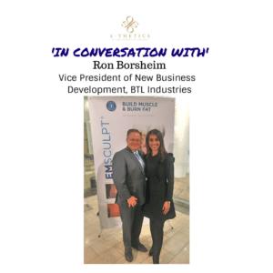 In Conversation With, Ron Borsheim, Vice President at BTL Industries (EMSCULPT NEO)